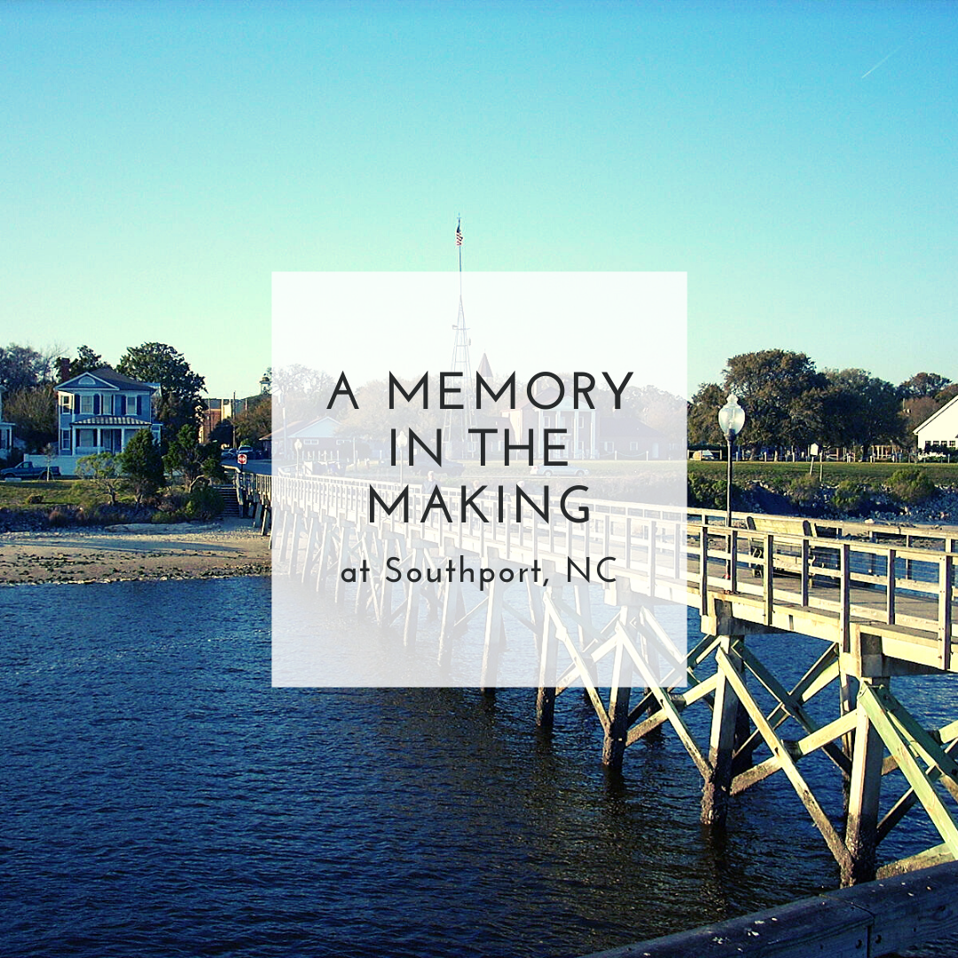 a memory in the making at southport, nc